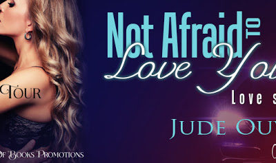Not Afraid to Love You – by Jude Ouvrard